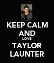 KEEP CALM AND LOVE  TAYLOR LAUNTER - Personalised Poster large
