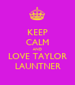 KEEP CALM AND LOVE TAYLOR LAUNTNER - Personalised Poster large