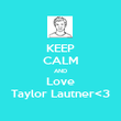 KEEP CALM AND Love Taylor Lautner<3 - Personalised Poster large
