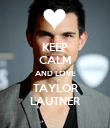 KEEP CALM AND LOVE TAYLOR LAUTNER - Personalised Poster large