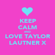 KEEP CALM AND LOVE TAYLOR LAUTNER X - Personalised Poster large