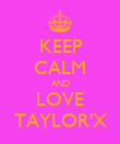 KEEP CALM AND LOVE TAYLOR'X - Personalised Poster large