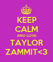 KEEP CALM AND LOVE TAYLOR ZAMMIT<3 - Personalised Poster large