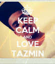 KEEP CALM AND LOVE TAZMIN - Personalised Poster large