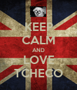 KEEP CALM AND LOVE TCHECO - Personalised Poster large