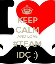 KEEP CALM AND LOVE #TEAM IDC :) - Personalised Poster large