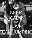 KEEP CALM AND LOVE TEAMHUMPING - Personalised Poster large