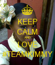KEEP CALM AND LOVE #TEAMKIMMY - Personalised Poster large