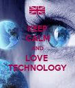 KEEP CALM AND LOVE  TECHNOLOGY - Personalised Poster small