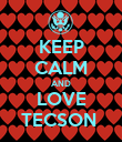 KEEP CALM AND LOVE TECSON  - Personalised Poster large