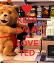 KEEP CALM AND LOVE TED - Personalised Poster large
