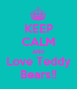KEEP CALM AND Love Teddy Bears!! - Personalised Poster large