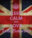KEEP CALM AND LOVE Tedi Zlatarska - Personalised Poster large