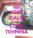 KEEP CALM AND LOVE TEHMINA - Personalised Poster large