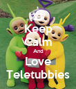 Keep Calm And Love Teletubbies - Personalised Poster large