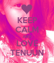 KEEP CALM AND LOVE TENUUN - Personalised Poster large