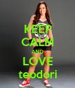 KEEP CALM AND LOVE teodori - Personalised Poster large