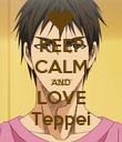 KEEP CALM AND LOVE Teppei - Personalised Poster large
