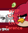 KEEP CALM AND Love  Terence - Personalised Poster large