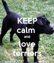 KEEP calm  and love terriers - Personalised Poster small