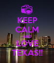 KEEP CALM AND LOVE TEXAS!! - Personalised Poster large