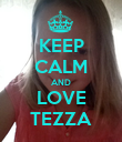 KEEP CALM AND LOVE TEZZA - Personalised Poster large