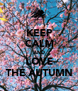 KEEP CALM AND LOVE THE AUTUMN - Personalised Poster large