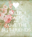 KEEP CALM AND LOVE THE BEST FRIENDS - Personalised Poster large
