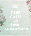 KEEP CALM AND Love  The Bestfriend  - Personalised Poster large