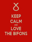 KEEP CALM AND LOVE THE BIFONS - Personalised Poster large