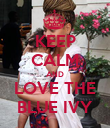 KEEP CALM AND LOVE THE BLUE IVY - Personalised Poster small