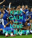 KEEP CALM AND LOVE THE BLUES! - Personalised Poster large