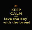 KEEP CALM AND love the boy   with the bread - Personalised Poster large