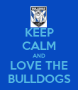 KEEP CALM AND LOVE THE BULLDOGS - Personalised Poster large