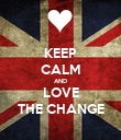 KEEP CALM AND LOVE THE CHANGE - Personalised Poster large