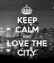 KEEP CALM AND LOVE THE CITY - Personalised Poster large
