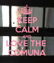 KEEP CALM AND LOVE THE  COMUNA - Personalised Poster large
