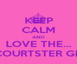 KEEP CALM AND LOVE THE... ...COURTSTER GIRL - Personalised Poster large