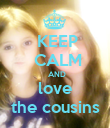 KEEP  CALM   AND love the cousins - Personalised Poster large