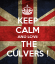 KEEP CALM AND LOVE  THE CULVERS ! - Personalised Poster large