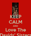 KEEP CALM AND Love The *Davids' Sisters* - Personalised Poster large