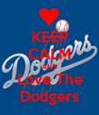 KEEP CALM AND Love The Dodgers - Personalised Poster large