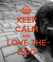 KEEP CALM AND LOVE THE DOG - Personalised Poster large