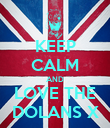 KEEP CALM AND LOVE THE DOLANS X - Personalised Poster large