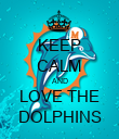 KEEP CALM AND LOVE THE DOLPHINS - Personalised Poster large