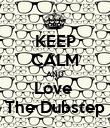 KEEP CALM AND Love  The Dubstep - Personalised Poster large