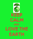 KEEP CALM AND LOVE THE EARTH - Personalised Poster large