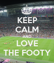 KEEP CALM AND LOVE THE FOOTY - Personalised Poster large