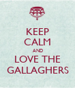 KEEP CALM AND LOVE THE GALLAGHERS - Personalised Poster large