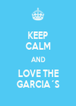 KEEP CALM AND LOVE THE GARCIA´S - Personalised Poster large